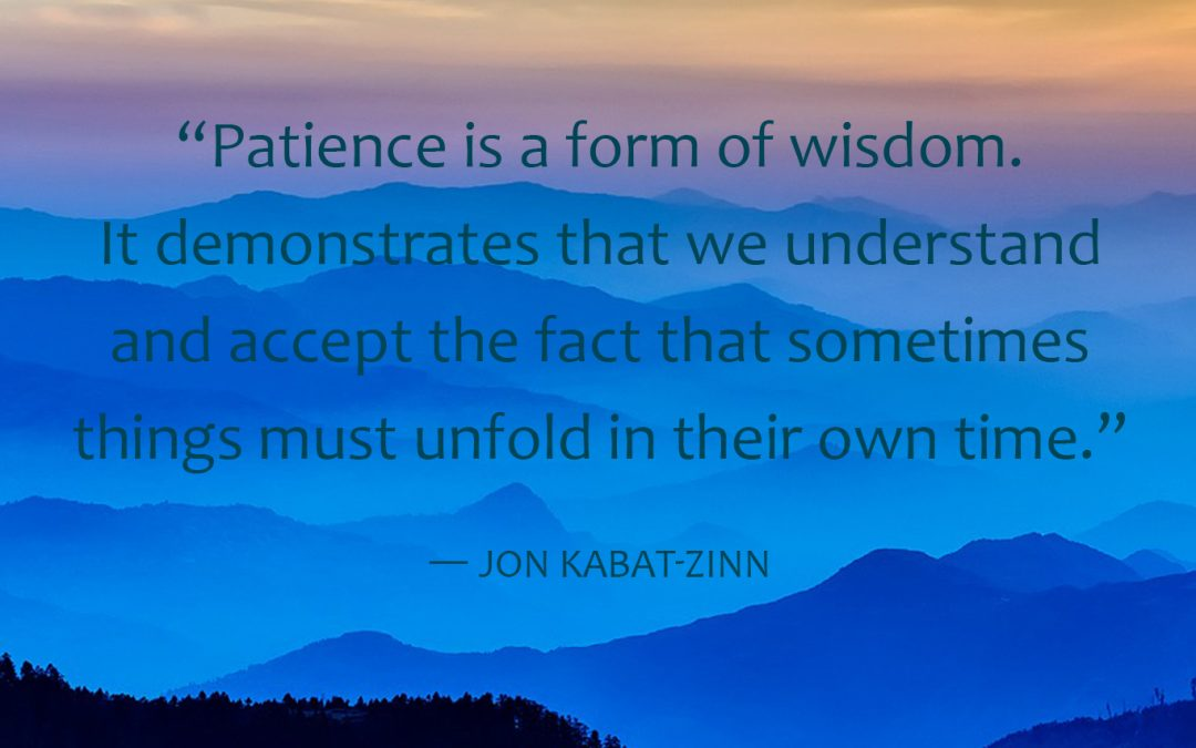 Patience is a form of wisdom